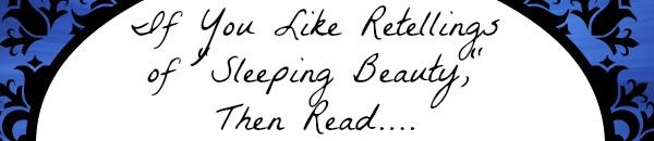 If You Like Sleeping Beauty, Then Read