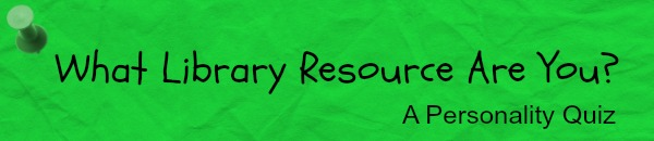 What Library Resource Are You?