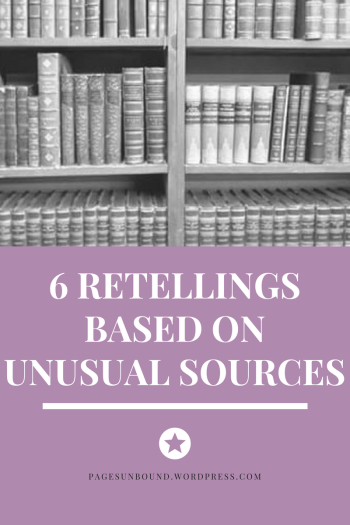 6 Retellings Based on Unusual Sources