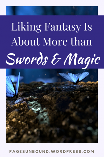 Liking Fantasy Is About More than Swords and Magic