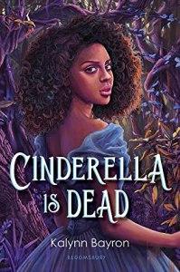 Cinderella Is Dead by Kaylnn Bayron