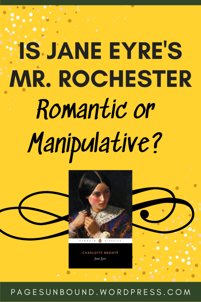 Is Jane Eyre's Rochester an attractive, brooding Love INterest or Dangerously Manipulative?