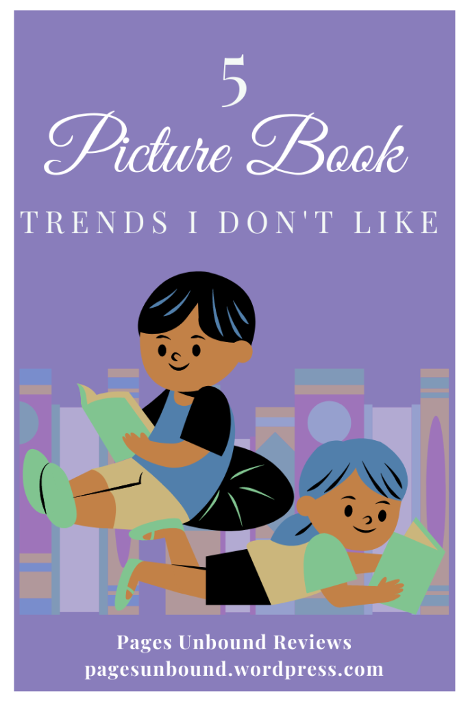Picture Book Trends I Don't Like